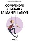 Marie-Laure Cuzacq et Anne Guibert - Comprendre et déjouer la manipulation.