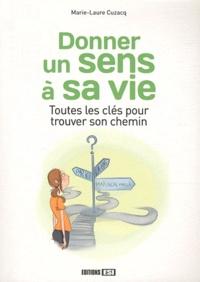 Marie-Laure Cuzacq - Donner un sens à sa vie - Toutes les clés pour trouver son chemin.