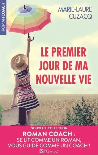 Marie-Laure Cuzacq - Le premier jour de ma nouvelle vie.
