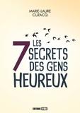 Marie-Laure Cuzacq - Les 7 secrets des gens heureux.