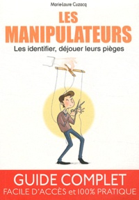 Marie-Laure Cuzacq - Les manipulateurs - Les identifier, déjouer leurs pièges.