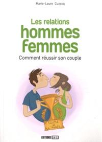 Marie-Laure Cuzacq - Les relations hommes femmes - Comment réussir son couple.