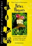 Marie-Laure de Montesquieu - Fêtez Pâques - Comment préparer, organiser et réussir la fête des oeufs, des cloches et des lapins....