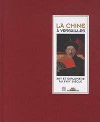 Marie-Laure de Rochebrune et Vincent Bastien - La Chine à Versailles - Art et diplomatie au XVIIIe siècle.