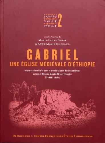 Gabriel, une église médiévale d'Ethiopie. Interprétations historiques et archéologiques de sites chrétiens autour de Meshala Maryam (Manz, Ethiopie) XVe-XVIIe siècle