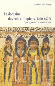Marie-Laure Derat - Le domaine des rois éthiopiens (1270-1527) - Espace, pouvoir et monachisme.