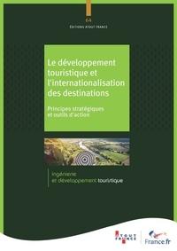 Marie-Laure Desmet et Philippe Maud'hui - Le développement touristique et l'internationalsation des destinations - Principes stratégiques et outils d'action.