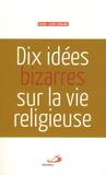 Marie-Laure Durand - Dix idées bizarres sur la vie religieuse.