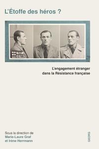 Marie-Laure Graf et Irène Herrmann - L'étoffe des héros ? - L'engagement étranger dans la Résistance française.
