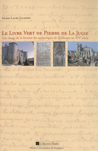 Le Livre vert de Pierre de La Jugie. Une image de la fortune des archevêques de Narbonne au XIVe siècle