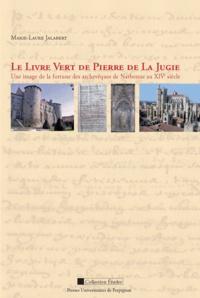 Marie-Laure Jalabert - Le Livre vert de Pierre de La Jugie - Une image de la fortune des archevêques de Narbonne au XIVe siècle.