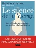 Marie-Laure Janssens et Mikael Corre - Le silence de la Vierge - Abus spirituels, dérives sectaires... Une ancienne religieuse témoigne.