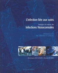 Marie-Laure Joly-Guillou et Bernard Regnier - L'infection liée aux soins - Stratégies de maîtrise des infections nosocomiales.