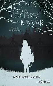 Marie-Laure Junier - Les sorcières de Kinvar Tome 3 : Le Sanctuaire.
