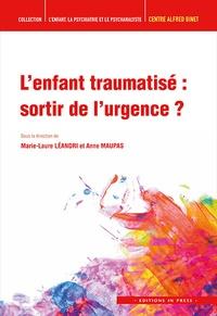 Marie-Laure Léandri et Anne Maupas - L'enfant traumatisé : sortir de l'urgence ?.