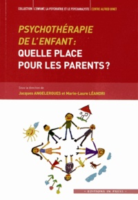 Marie-Laure Léandri et Jacques Angelergues - Psychothérapie de l'enfant : quelle place pour les parents ?.