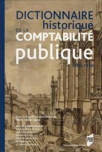 Marie-Laure Legay - Dictionnaire historique de la comptabilité publique - Vers 1500-vers 1850.