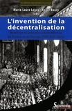 Marie-Laure Legay et Roger Baury - L'invention de la décentralisation - Noblesse et pouvoirs intermédiaires en France et en Europe, XVIIe-XIXe siècle.