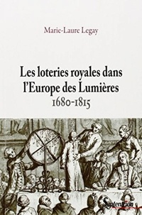 Marie-Laure Legay - Les loteries royales dans l'Europe des Lumières (1680-1815).