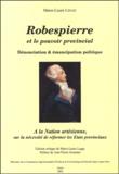 Marie-Laure Legay - Robespierre et le pouvoir provincial - Dénonciation & émancipation politique.