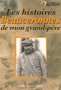 Marie-Laure Lépine - Les histoires beauceronnes de mon grand-père.