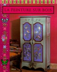 Marie-Laure Mantoux et Frédérique Crestin-Billet - La peinture sur bois.