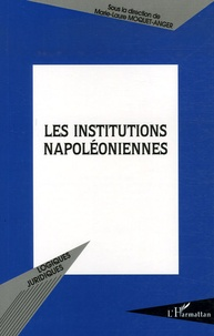Marie-Laure Moquet-Anger - Les institutions napoléoniennes.