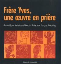 Marie-Laure Mourot et François Boespflug - Frère Yves, une oeuvre en prière.