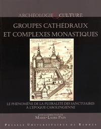 Marie-Laure Pain - Groupes cathédraux et complexes monastiques - Le phénomène de la pluralité des sanctuaires à l'époque carolingienne.