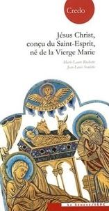 Marie-Laure Rochette et Jean-Louis Souletie - Jésus-Christ, conçu du Saint-Esprit, né de la Vierge Marie.