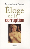 Marie-Laure Susini - Eloge de la corruption - Les incorruptibles et leurs corrompus.