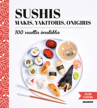 Marie-Laure Tombini - Sushis, makis, yakitoris, onigiris - 100 recettes inratables.