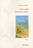 Marie-Laure Veyron - J'écris pour consoler les morts.