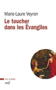 Marie-Laure Veyron et Marie-Laure Veyron - Le toucher dans les Évangiles.