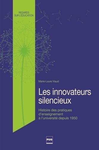Marie-Laure Viaud - Les innovateurs silencieux - Histoire des pratiques d'enseignement à l'université, des années 1950 à 2010.
