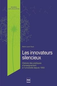 Marie-Laure Viaud - Les Innovateurs silencieux - Histoire des pratiques d'enseignement à l'université depuis les années 1950.