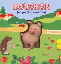 Anaël Dena et Marie-Laure Viney - Bouchon le petit cochon.