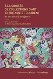 Marie Laureillard et Cléa Patin - A la croisée de collections d'art entre Asie et Occident - Du XIXe siècle à nos jours.