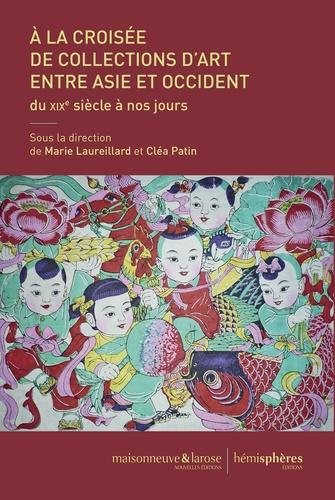 A la croisée de collections d'art entre Asie et Occident. Du XIXe siècle à nos jours