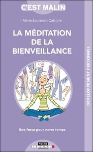 La méditation de la bienveillance- Une force pour notre temps - Marie-Laurence Cattoire |