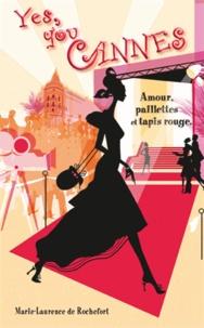 Marie-Laurence de Rochefort - Yes, you Cannes - Amour, paillettes et tapis rouge.