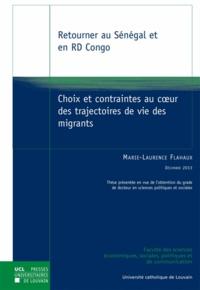 Marie-Laurence Flahaux - Retourner au Sénégal et en RD Congo - Choix et contraintes au coeur des trajectoires de vie des migrants.