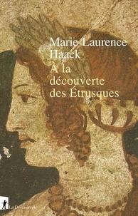 Marie-Laurence Haack - A la découverte des Etrusques.