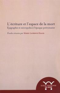 Marie-Laurence Haack - L'écriture et l'espace de la mort - Epigraphie et nécropoles à l'époque préromaine.