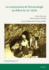 Marie-Laurence Haack - La construction de l'étruscologie au début du XXe siècle.