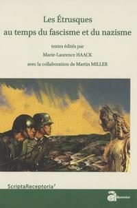 Marie-Laurence Haack - Les Etrusques au temps du fascisme et du nazisme - Actes des journées d'études internationales des 22 au 24 décembre 2014 (Amiens).