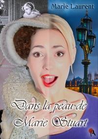 Marie Laurent - Dans la peau de Marie Stuart.