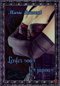 Marie Laurent - L'enfer sous les jupons.