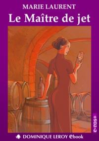 Marie Laurent et Denis Denis - Le Maître de jet.