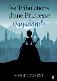 Marie Laurent - Les tribulations d'une princessse vagabonde.
